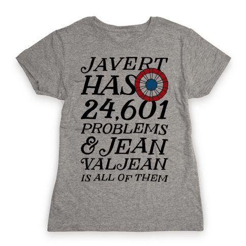 Javert Has 24,601 Problems Womens T-Shirt
