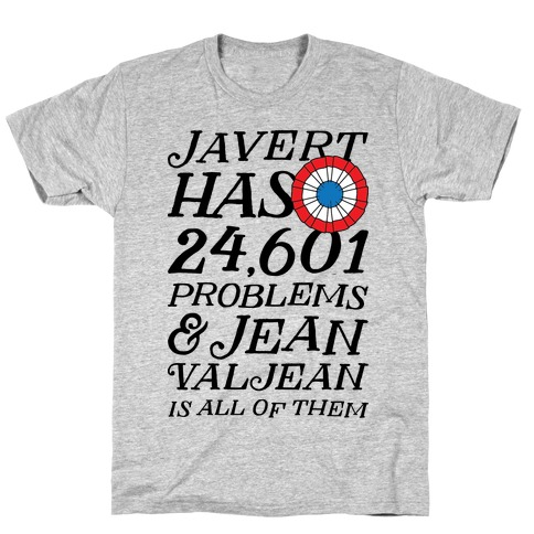 Javert Has 24,601 Problems T-Shirt
