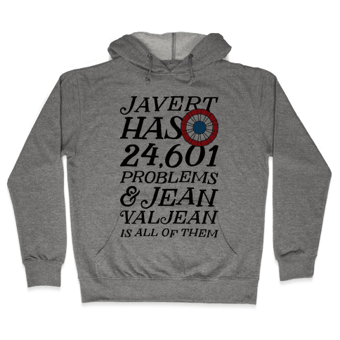 Javert Has 24,601 Problems Hooded Sweatshirt