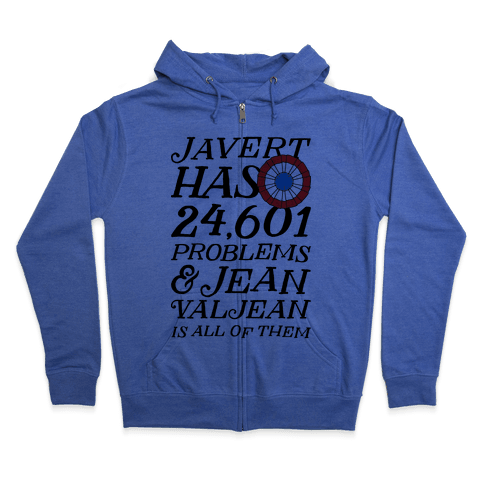 Javert Has 24,601 Problems Zip Hoodie