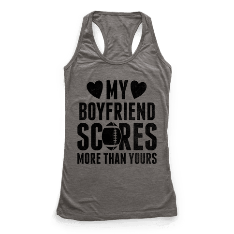 My Boyfriend Scores More Than Yours (Football) Racerback Tank Top