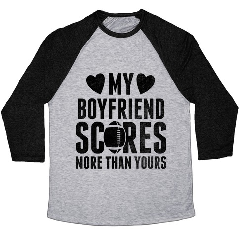 My Boyfriend Scores More Than Yours (Football) Baseball Tee