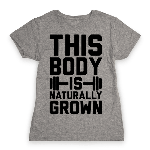 This Body Is Naturally Grown Womens T-Shirt