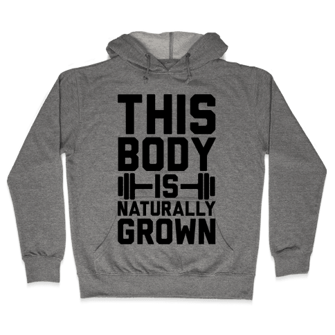 This Body Is Naturally Grown Hooded Sweatshirt