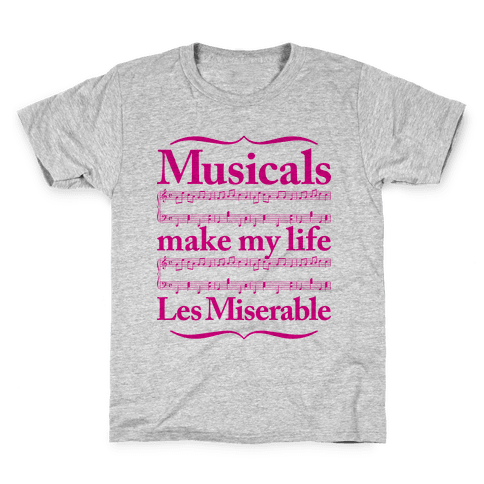Musicals Make My Life Les Miserable Kids T-Shirt