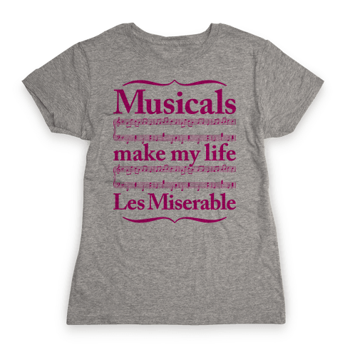 Musicals Make My Life Les Miserable Womens T-Shirt