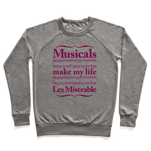 Musicals Make My Life Les Miserable Pullover