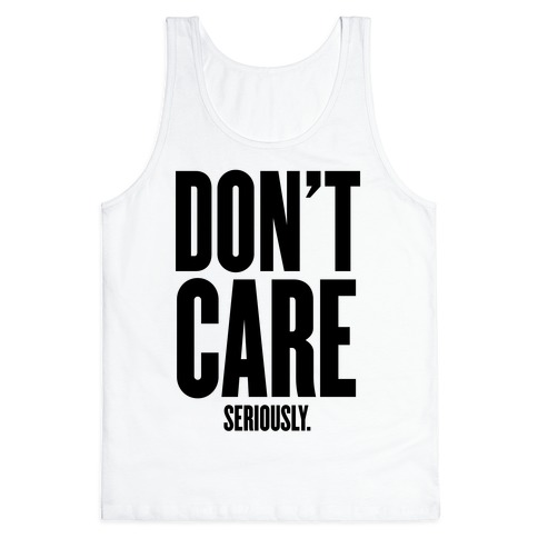 Don't Care (Seriously) Tank Top