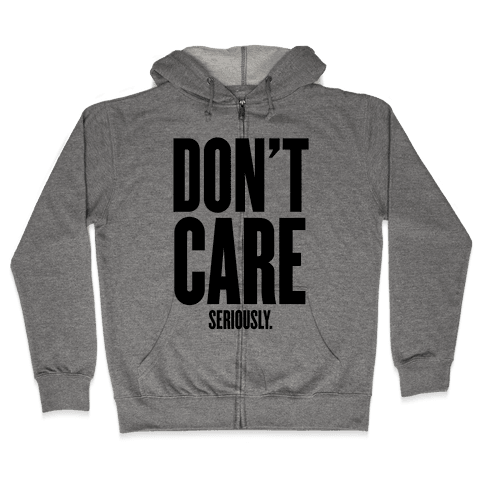Don't Care (Seriously) Zip Hoodie