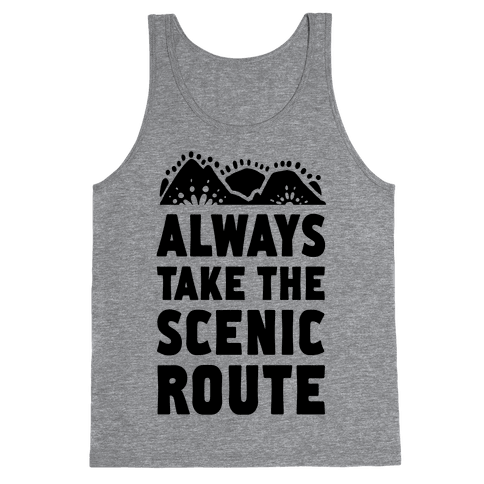 Always Take the Scenic Route Tank Top