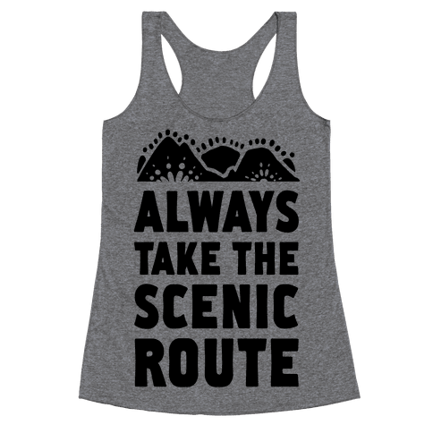 Always Take the Scenic Route Racerback Tank Top