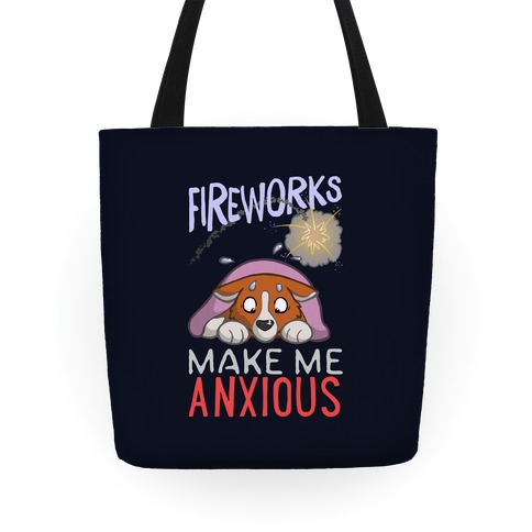 Fireworks Make Me Anxious Tote