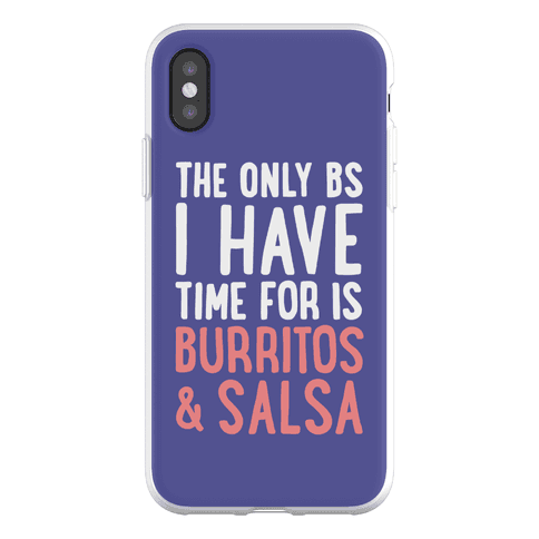 The Only BS I Have Time For Is Burritos And Salsa Phone Flexi-Case