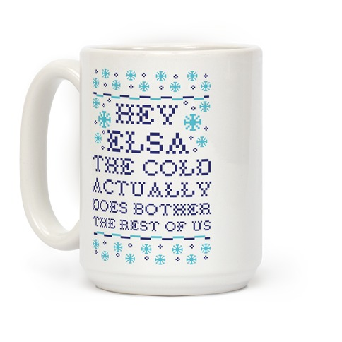 Hey Elsa The Cold Does Bother the Rest of Us Ugly Sweater Coffee Mug