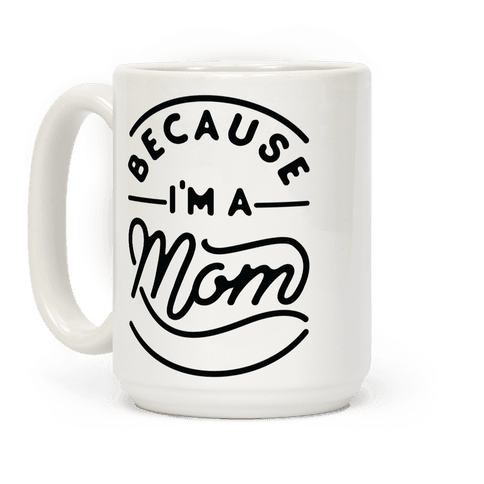 Because I'm a Mom Coffee Mug