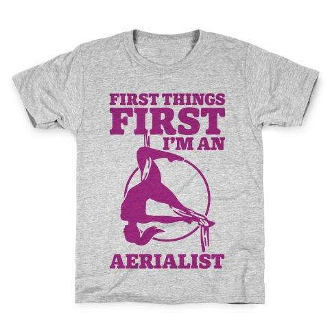First Things First I'm an Aerialist Kids T-Shirt