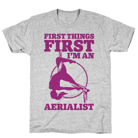 First Things First I'm an Aerialist Mens T-Shirt