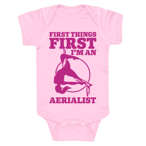 First Things First I'm an Aerialist Baby Onesy