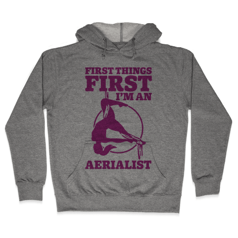 First Things First I'm an Aerialist Hooded Sweatshirt