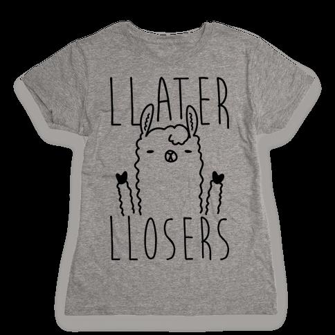 Llater Llosers Llama Womens T-Shirt