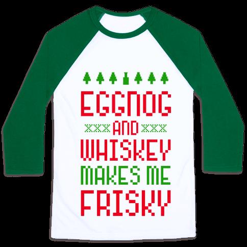 Eggnog and Whiskey Makes me Frisky