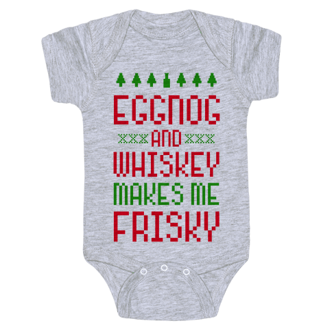 Eggnog and Whiskey Makes me Frisky Baby Onesy