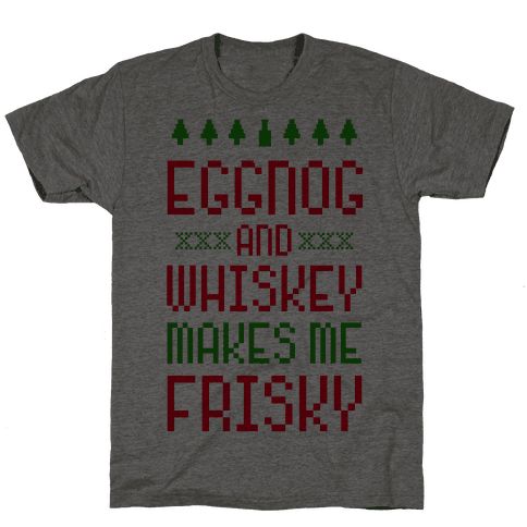 Eggnog and Whiskey Makes me Frisky Mens T-Shirt