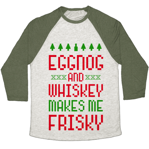 Eggnog and Whiskey Makes me Frisky Baseball Tee