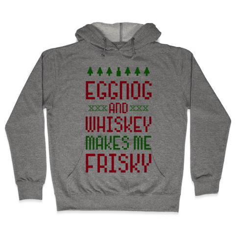 Eggnog and Whiskey Makes me Frisky Hooded Sweatshirt