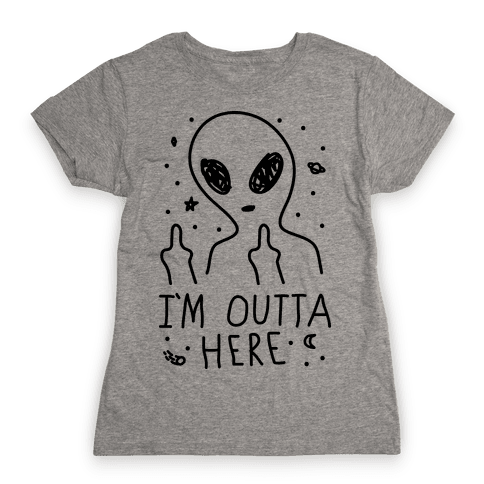 I'm Outta Here Alien Womens T-Shirt