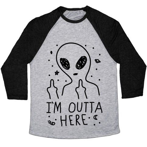 I'm Outta Here Alien Baseball Tee
