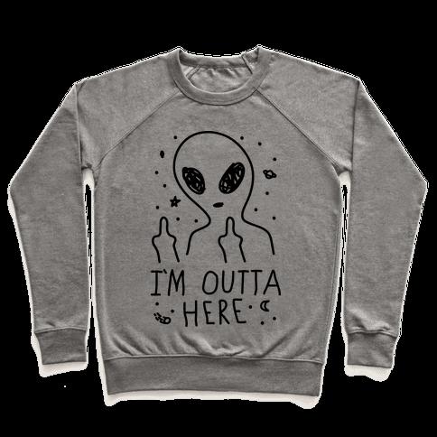 I'm Outta Here Alien Pullover