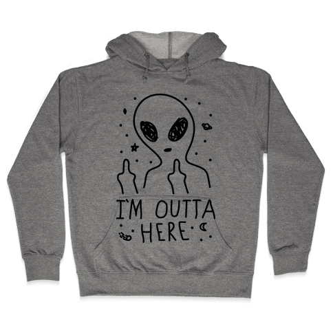 I'm Outta Here Alien Hooded Sweatshirt
