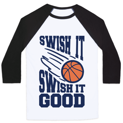 Swish It Swish It Good Baseball Tee
