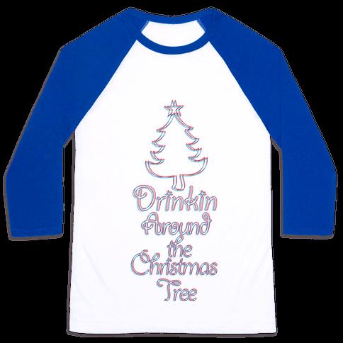 Drinkin Around the Christmas Tree Baseball Tee