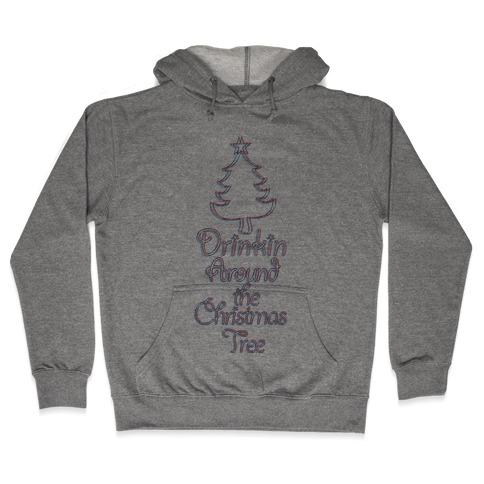 Drinkin Around the Christmas Tree Hooded Sweatshirt