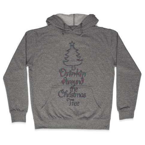 Drinkin Around the Christmas Tree Hooded Sweatshirt