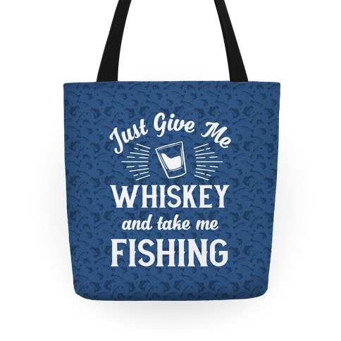 Just Give Me Whiskey And Take Me Fishing Tote