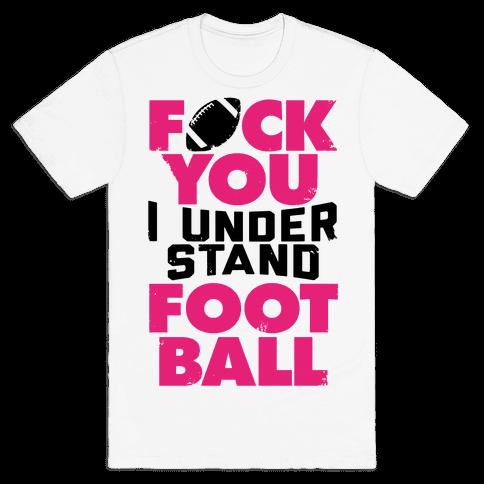 F*ck You, I Understand Football Mens T-Shirt
