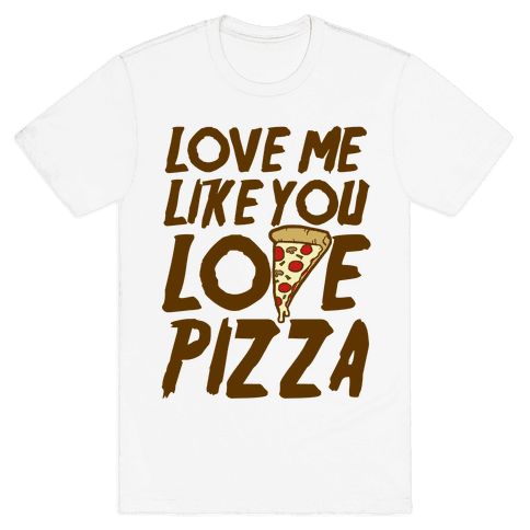 Love Me Like You Love Pizza Mens T-Shirt