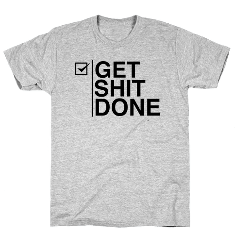 Get Shit Done Mens T-Shirt