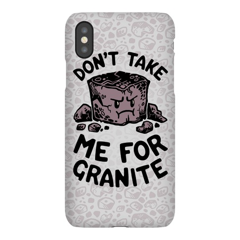 Don't Take Me For Granite Phone Case