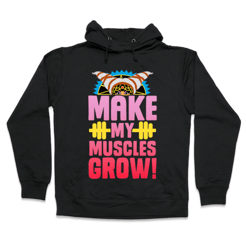 Make My Muscles Grow! Hooded Sweatshirt