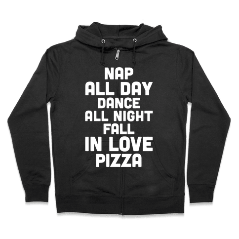 Nap All Day, Dance All Night, Fall In Love, Pizza Zip Hoodie