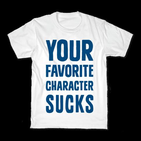 Your Favorite Character Sucks Kids T-Shirt
