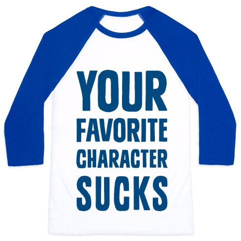 Your Favorite Character Sucks Baseball Tee