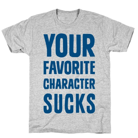 Your Favorite Character Sucks T-Shirt