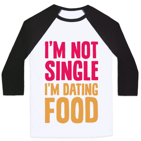 I'm Not Single I'm Dating Food Baseball Tee
