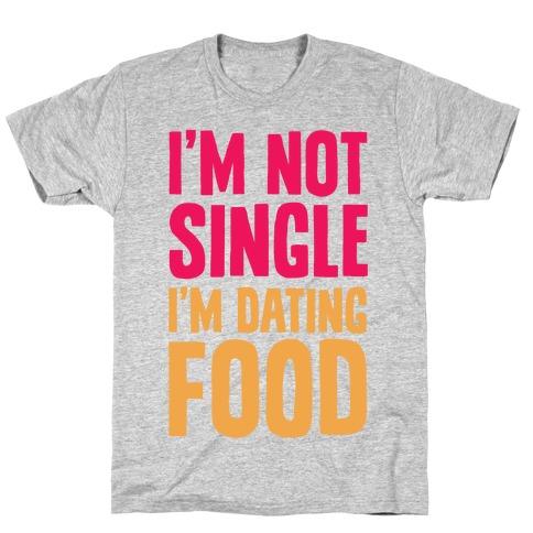I'm Not Single I'm Dating Food Mens T-Shirt