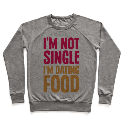 I'm Not Single I'm Dating Food Pullover